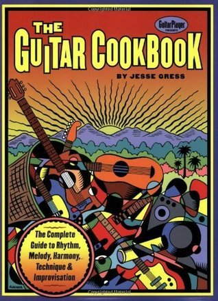 The Guitar Cookbook: The Complete Guide to Rhythm, Melody, Harmony, Technique & Improvisation (Softcover)/Tab