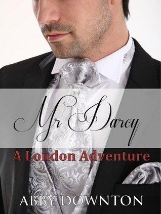 Mr Darcy - A London Adventure