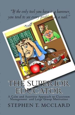 The Superior Educator, A Calm and Assertive Approach to Classroom Management and Large Group Motivation Download Epub Now