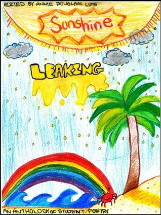 Sunshine Leaking: An Anthology of Student Poetry
