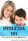 Dyslexia 101:  Truths, Myths and What Really Works