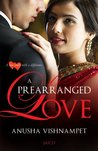 A Prearranged Love by Anusha Vishnampet