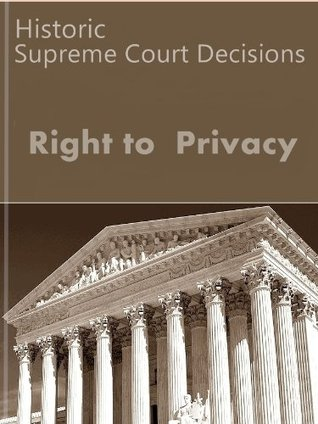 The Right to Privacy: Historic Supreme Court Decisions