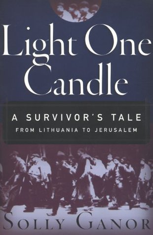Light One Candle:A Survivor's Tale from Lithuania to Jerusalem