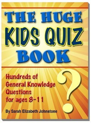 The Huge Kids Quiz Book - Educational, Mathematics & General Knowledge Quizzes, Trivia Questions & Answers for Children