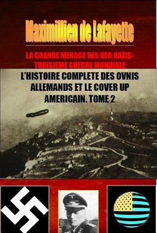 La Grande Menace des UFO Nazis-Troisième Guerre Mondiale: L'histoire complète des ovnis allemands et le cover up américain. Tome 2
