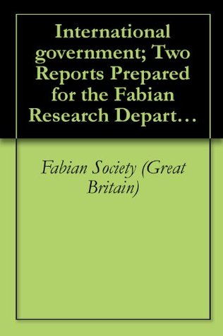 International government; Two Reports Prepared for the Fabian Research Department ([1916])