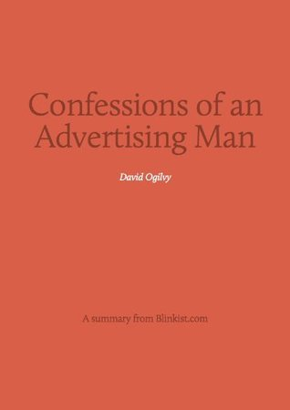 Confessions of an Advertising Man - A Summary of David Ogilvy's Bestseller