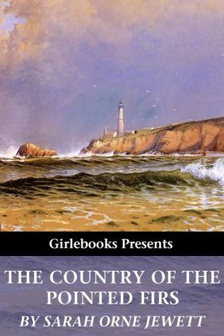 The Country of the Pointed Firs (Girlebooks Classics)
