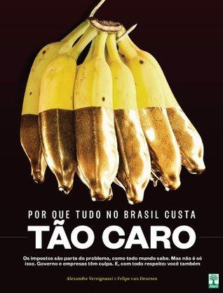 Por que Tudo Custa Tão Caro no Brasil by Alexandre Versignassi