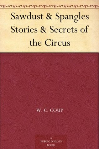 Sawdust & Spangles Stories & Secrets of the Circus