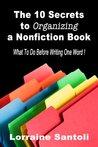 The 10 Secrets to Organizing a Nonfiction Book by Lorraine Santoli