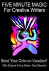 FIVE MINUTE MAGIC FOR CREATIVE WRITERS--Send Your Critic on Vacation! (THE FIVE MINUTE MUSE--Creativity Heals!)