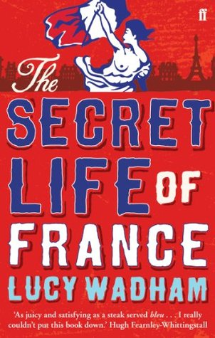 Ebook The Secret Life of France by Lucy Wadham PDF!