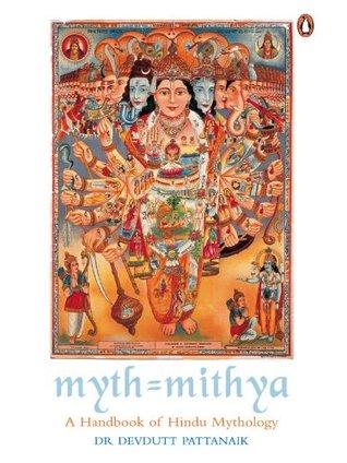 Myth = mithya: a handbook of hindu mythology by Devdutt Pattanaik