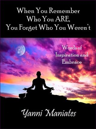 When You Remember Who You Are; You Forget Who You Weren't: Words of Inspiration and Embrace