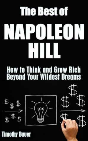 The Best of Napoleon Hill: How to Think and Grow Rich Beyond Your Wildest Dreams