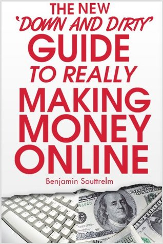 THE NEW 'Down and Dirty' Guide TO REALLY Making Money Online