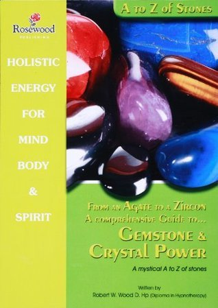 From an Agate to a Zicon a comprehensive guide to Gemstone & Crystal Power : A mystical A to Z of stones