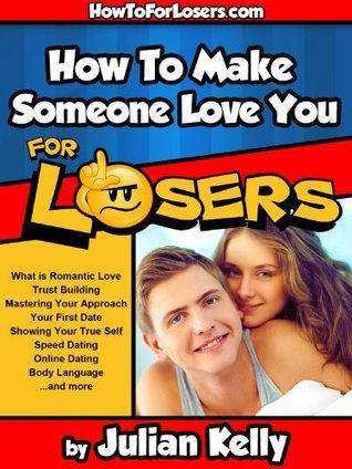 How to Make Someone Love You ...For Losers