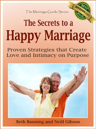 the-secrets-to-a-happy-marriage-proven-strategies-that-create-love-and-intimacy-on-purpose-the-marriage-guide-series-book-1