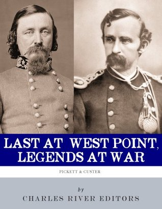 Last at West Point, Legends at War: The Lives and Legacies of George Pickett and George Custer