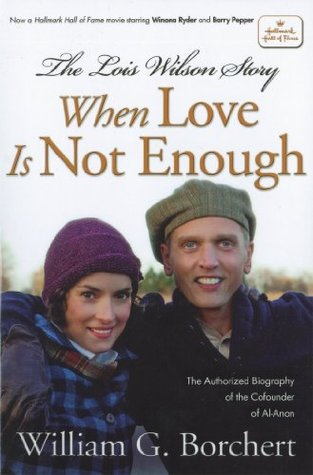 The Lois Wilson Story: When Love is not Enough, The Biography of the Cofounder of Al-Anon.