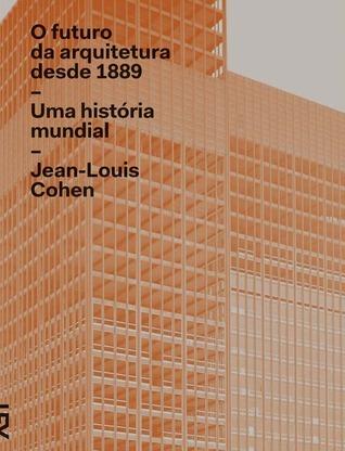 O futuro da arquitetura desde 1889: uma história mundial