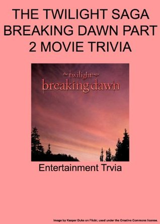 THE TWILIGHT SAGA BREAKING DAWN PART 2 MOVIE - Trivia- An Interactive Games Quiz Book
