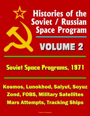 Histories of the Soviet / Russian Space Program - Volume 2: Soviet Space Programs 1971 - Kosmos, Lunokhod, Salyut, Soyuz, Zond, FOBS, Military Satellites, Mars Attempts, Tracking Ships