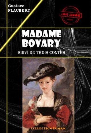Madame Bovary (suivi de Trois contes): édition intégrale (Les grands auteurs français)