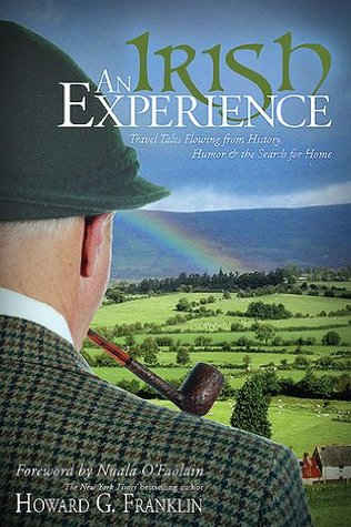 An Irish Experience: Travel Tales Flowing from History, Humor & the Search for Home