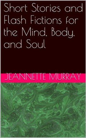 Short Stories and Flash Fictions for the Mind, Body, and Soul