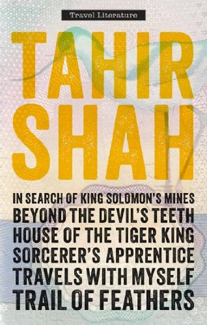 The Complete Collection of Travel Literature: In Search of King Solomon's Mines, Beyond the Devil's Teeth, House of the Tiger King, Sorcerer's Apprentice, Travels With Myself, Trail of Feathers