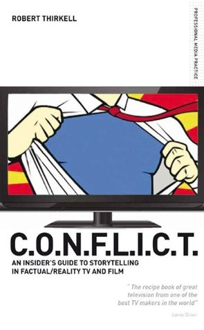 CONFLICT - The Insiders� Guide to Storytelling in Factual/Reality TV & Film