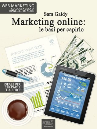 Marketing online: le basi per capirlo (Web Marketing) (Italian Edition)