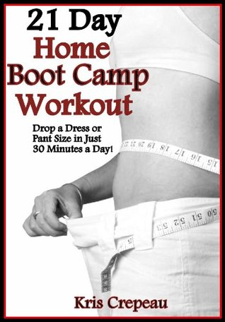 21 Day Home Boot Camp Workout - Get fit and lose a dress or pant size in just 30 minutes a day!