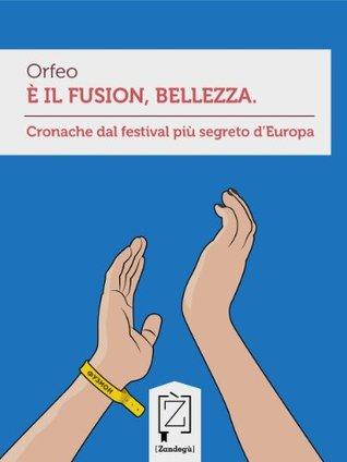 È il Fusion, bellezza: Cronache dal festival più segreto d'Europa - por Orfeo PDF MOBI
