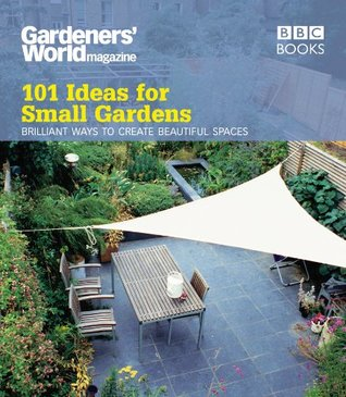 Gardeners' World: 101 Ideas for Small Gardens (Gardeners World 101 Ideas)