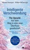 Intelligente Verschwendung: The Upcycle: Auf dem Weg in eine neue Überflussgesellschaft (German Edition)