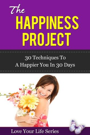The Happiness Project; 30 Techniques to a Happier you in 30 Days
