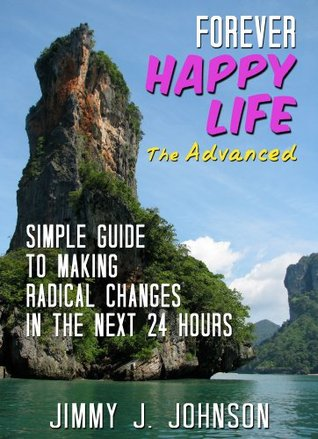 ForeverHappy life The Advanced: Simple Guide to Making Radical Changes in the Next 24 Hours (Small Happiness Project)