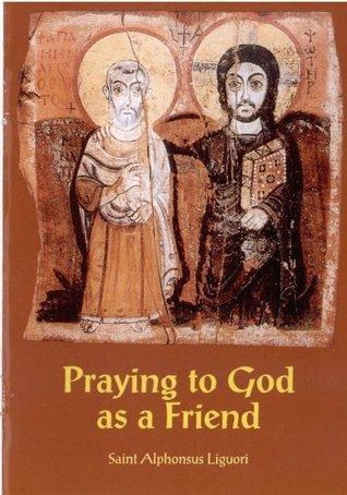 Praying To God As A Friend By Alfonso María De Liguori