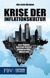 Krise der Inflationskultur: Ein Essay über Geld, Finanzen und Ethik in Zeiten der kollektiven korruption