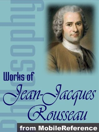 Works of Jean-Jacques Rousseau. The Confessions, Emile, The Social Contract & more