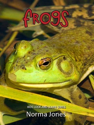 Frogs! Learn About Frogs and Enjoy Colorful Pictures - Learning Fun! (50+ Photos of Frogs)