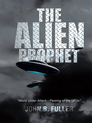 The Alien Prophet: World under Attack-Passing of the UFOs