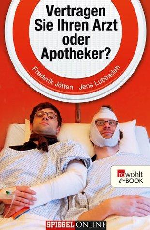 Vertragen Sie Ihren Arzt oder Apotheker?: Tragikomisches von unserem Körper und denen, die ihn behandeln (German Edition)