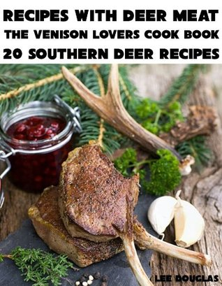 Recipes With Deer Meat-The Venison Lovers Cook Book