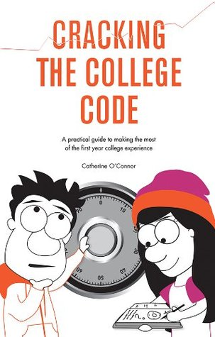 Cracking the College Code: A practical guide to making the most of the first year college experience